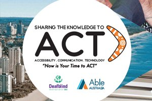 Sharing the knowledge to ACT. Accessibility. Communication. Technology. Now is your time to act""